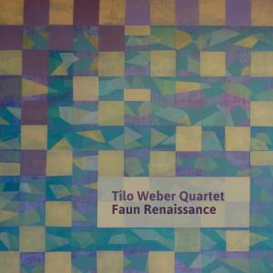 Tilo Weber Quartet Faun Renaissance (Cover)